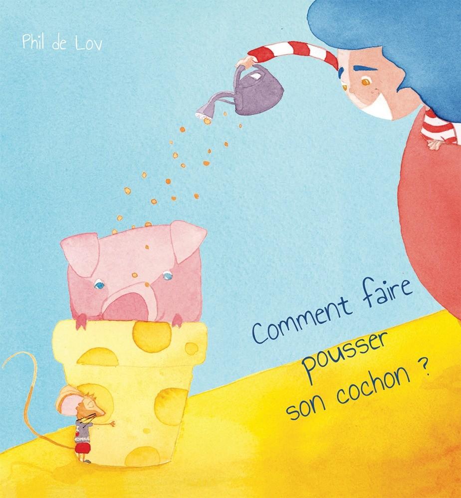 Livre Comment faire pousser son cochon ? Phil de Lov